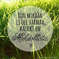 Kun mikään ei ole varmaa, kaikki on mahdollista! Lyric Quotes, Motivational Quotes, Life Quotes, Inspirational Quotes, Truth Of Life, More Words, Sweet Words, Pretty Words, Funny Texts