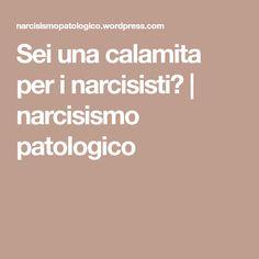 Sei una calamita per i narcisisti?   narcisismo patologico
