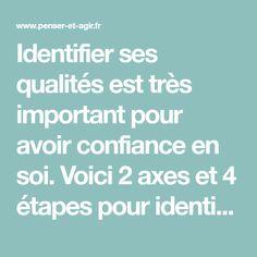 Identifier ses qualités est très important pour avoir confiance en soi. Voici 2 axes et 4 étapes pour identifier ses qualités facilement et honnêtement.