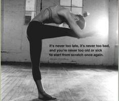 It's Never Too Late http://www.rodalewellness.com/fitness/the-best-fitness-motivation-quotes?slide=16