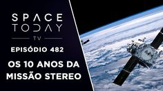 Os 10 Anos da Missão STEREO - Space Today TV Ep.482