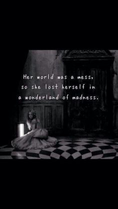 Her world was a mess, so she lost herself in a wonderland of madness