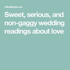 Sweet Serious And Non Gaggy Wedding Readings About Love