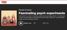 TED playlist: Playlist (9 talks) Fascinating psych experiments Human behavior is a riddle. In these talks, speakers share psychological studies—from asking kids to wait to eat marshmallows to planting false memories through a single word—that offer possible solutions as well as surprising new twists.