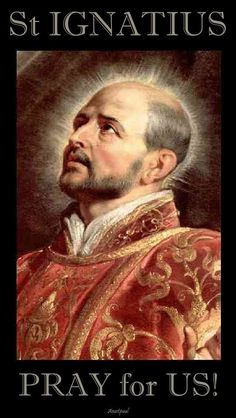 """Thought for the Day – 31 July – The Memorial of St Ignatius Ignatius was a true mystic. He centered his spiritual life on the essential foundations of Christianity—the Trinity, Christ, the Eucharist. His spirituality is expressed in the Jesuit motto, Ad majorem Dei gloriam—""""for the greater glory of God."""" In his concept, .....#mypic"""