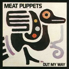 Out My Way - Meat Puppets | Songs, Reviews, Credits | AllMusic