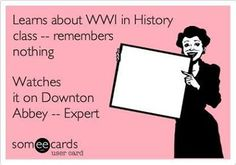 This is how you teach history to girls.  Downtown Abbey