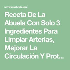 Receta De La Abuela Con Solo 3 Ingredientes Para Limpiar Arterias, Mejorar La Circulación Y Proteger El Corazón...