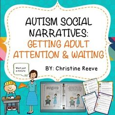 Autism Social Narratives: Getting Adult Attention and Waiting (Special Education) A social narrative is a version of a Social Story™, originally developed by Carol Gray, to support students with autism. They are very useful for helping individuals on the Social Stories Autism, Autism Resources, Teaching Resources, Classroom Resources, Anxiety In Children, Children With Autism, Attention Seeking Behavior, Attention Autism, Student Behavior