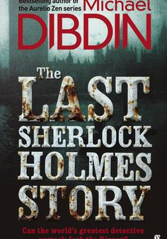 'The Last Sherlock Holmes Story' by Michael Dibdin [click on cover for sample]