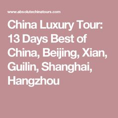 China Luxury Tour: 13 Days Best of China, Beijing, Xian, Guilin, Shanghai, Hangzhou