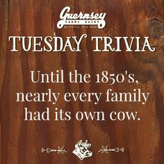 Until the 1850's, nearly every family had its own cow.