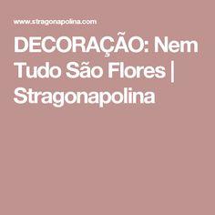 DECORAÇÃO: Nem Tudo São Flores   Stragonapolina