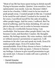 Amazing and so true. I am tired of draining myself to make others happy or to be their idea of worthy. If you do not like it then you were never really my family/friend.
