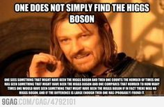One does not simply find the Higgs Boson...