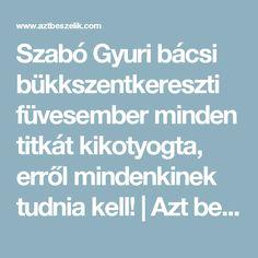Szabó Gyuri bácsi bükkszentkereszti füvesember minden titkát kikotyogta, erről mindenkinek tudnia kell! | Azt beszélik Minden, Health, Workout, Health Care, Work Out, Salud, Exercises