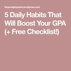 5 Daily Habits That Will Boost Your GPA (+ Free Checklist!)
