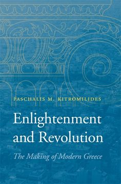 To comprehend how Greece precipitated such an outsized economic crisis in Europe, we must understand how it developed into a nation in the first place. Enlightenment and Revolution traces the ideologies that shaped a Greek-speaking religious community into a modern nation-state -- one in which antiliberal forces have exacted a high price.