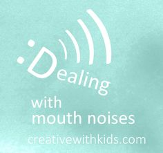 Dealing with Annoying Mouth Noises from Kids - Community Question