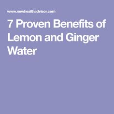 7 Proven Benefits of Lemon and Ginger Water