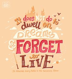 J.K. Rowling — 'It does not do to dwell on dreams and forget to live.' #harrypotter