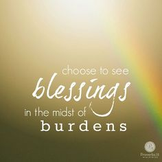 """Let's be determined to see blessings in the midst of things that seem like burdens."" - Lysa TerKeurst"