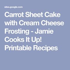 Carrot Sheet Cake with Cream Cheese Frosting - Jamie Cooks It Up! Printable Recipes