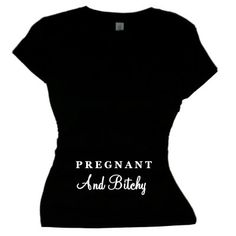 923ef34d Pregnant and Bitchy Funny Maternity Statement T by FlirtyDivaTees Pregnancy  Clothes, Pregnancy Humor, Funny