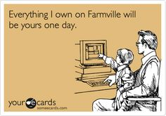SMH, to the people that play Farmville more than real life!