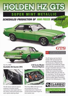 Pre Order 1:18 scale Holden HZ GTS in Super Mint Metallic. Model features opening doors, boot and bonnet to reveal detailed engine. Comes with certificate of authenticity. Scheduled Production of 1000.