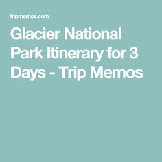 Glacier National Park Itinerary for 3 Days - Trip Memos