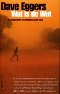 Wat is de wat : de autobiografie van Valentino Achak Deng - Dave Eggers