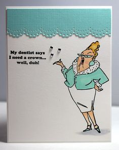 Crown Set 4370 from Art Impressions ... humorous card for your girlfriends or sister.