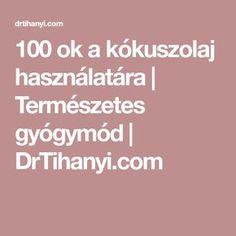 100 ok a kókuszolaj használatára | Természetes gyógymód | DrTihanyi.com