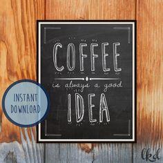 Printable Art Digital Print  Coffee is always a by LadyKatesDesign, $4.50