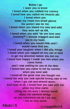 """A special poem for the loss of my beloved pet Babi. """"Before I go I want you to know."""" She went over the rainbow bridge June of 2015. Missing her. Pet Loss Quotes, Dog Quotes, Animal Quotes, Animal Poems, Quotes Girls, I Love Dogs, Puppy Love, Pet Poems, Pet Loss Grief"""