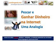 pescar-e-ganhar-dinheiro-na-internet-uma-analogia by Luis Gregorio via Slideshare