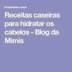 Receitas caseiras para hidratar os cabelos - Blog da Mimis