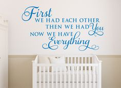 First we had each other Wall Sticker This beautiful first we had each other wall art sticker is perfect for the nursery or boys / girls bedroom. The full quote reads 'First we had each other then we had you now we have everything' Available Sizes: S - 30cm x 16cm M - 56cm x 30cm L - 78cm x 42cm XL - 104cm x 56cm http://www.smartywalls.co.uk/first-we-had-each-other-wall-sticker.html