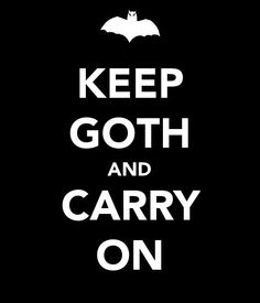 Keep Goth and Carry On.