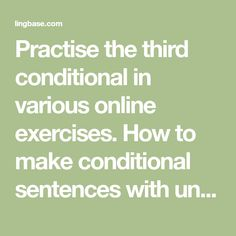 Practise the third conditional in various online exercises. How to make conditional sentences with unreal conditions reffering to the past. With answers. Mistakes review. Targeted practice. Improve your English with Lingbase! Conditional Sentence, Verb Tenses, Improve Your English, Target Practice, Grammar, Mistakes, Sentences, Exercises, Improve Yourself