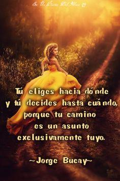"""""""☆*´`*☆Tú eliges hacia dónde y tú decides hasta cuándo, porque tu camino es un asunto exclusivamente tuyo.☆*´`*☆ Jorge Bucay"""""""