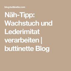 Näh-Tipp: Wachstuch und Lederimitat verarbeiten   buttinette Blog