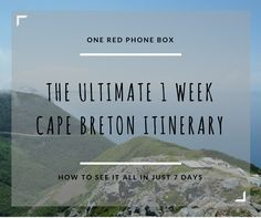 The Ultimate 1 Week Cape Breton Itinerary                                                                                                                                                                                 More