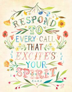 Respond to every call that excites your spirit. -Rumi. Artwork by Katie Daisy on Etsy