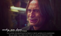The love on Rumplestiltskin's face when he's hugging Belle and telling her that he would protect her.