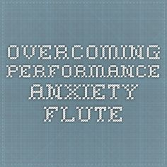 How I Conquered Anxiety and Learned to love Performing - flute Learn To Love, Flute, Opportunity, Anxiety, Student, Education, Learning, Music, Musica