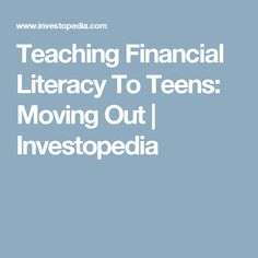 Teaching Financial Literacy To Teens: Moving Out | Investopedia
