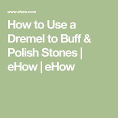 How to Use a Dremel to Buff & Polish Stones | eHow | eHow