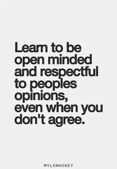 Learn to be open minded & respectful of people's opinions, even when you don't agree. #PlaceboEffect #Quote